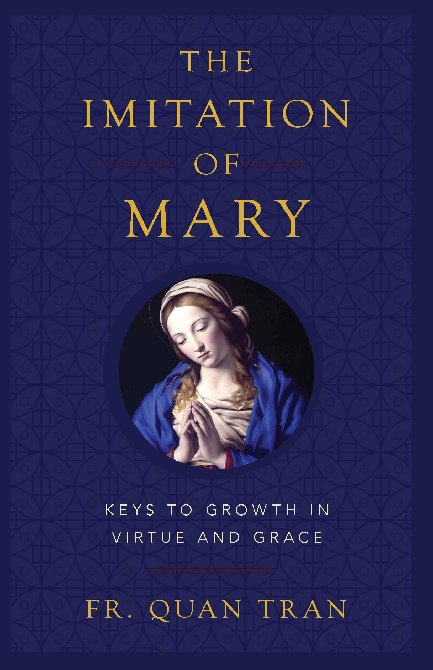 The Imitation of Mary: Keys to Growth in Virtue and Grace