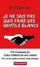 Je ne sais pas quoi faire des gentils Blancs (French Edition)