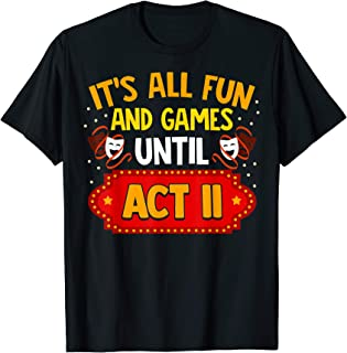 Theatre Life It's All Fun And Games Until Act II Funny  T-Shirt