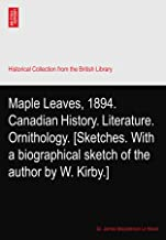 Maple Leaves, 1894. Canadian History. Literature. Ornithology. [Sketches. With a biographical sketch of the author by W. Kirby.]