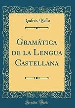 Gramática de la Lengua Castellana (Classic Reprint) (Spanish Edition)