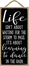 Honey Dew Gifts Wall Hanging Decorative Wood Sign - Life Isn't About Waiting for The Storm to Pass. It's About Learning to Dance in The Rain 5x10 Hang in The Wall Home Decor