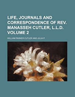Life, Journals and Correspondence of REV. Manasseh Cutler, L.L.D Volume 2