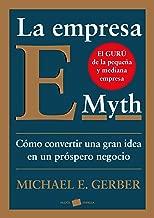 La empresa E-Myth: Cómo convertir una gran idea en un negocio próspero (Spanish Edition)