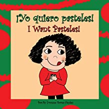 ¡Yo Quiero Pasteles!: I Want Pasteles! (Spanish Edition)