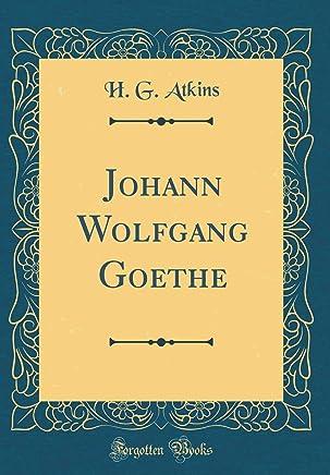 Johann Wolfgang Goethe (Classic Reprint)