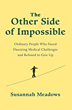 The Other Side of Impossible: Ordinary People Who Faced Daunting Medical Challenges and Refused to Give Up