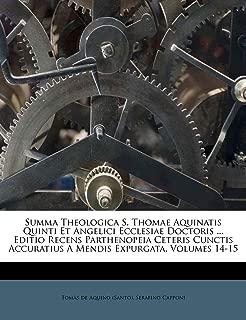 Summa Theologica S. Thomae Aquinatis Quinti Et Angelici Ecclesiae Doctoris ... Editio Recens Parthenopeia Ceteris Cunctis Accuratius A Mendis Expurgata, Volumes 14-15 (Italian Edition)