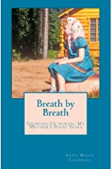 Breath by Breath: Growing Up during My Mother's Polio Years, 1954-1967 Kindle Edition