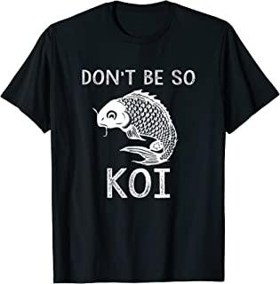 Don't Be So Koi Fish Carp Japanese Funny T-Shirt