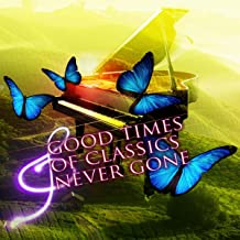 Good Times of Classics Never Gone – Best Classical Songs for Everyone, Chamber & Mood Music, Beautiful Piano and Other Instrumental Background Music, Have a Nice Day with Classics