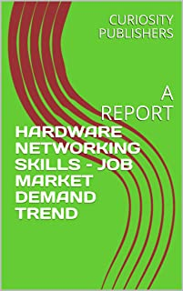 HARDWARE NETWORKING SKILLS – JOB MARKET DEMAND TREND: A REPORT