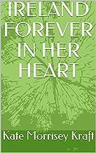 IRELAND FOREVER IN HER HEART