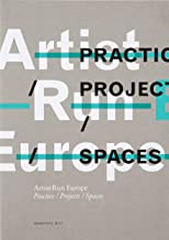 Artist-Run Europe: Practices/Projects/Spaces