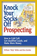 Knock Your Socks Off Prospecting: How to Cold Call, Get Qualified Leads, and Make More Money (Knock Your Socks Off Service!)