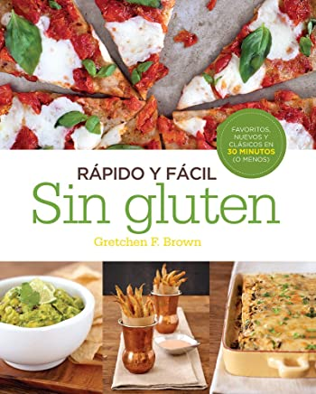 Rápido y fácil: Sin gluten (Spanish Edition): Gretchen Brown ...