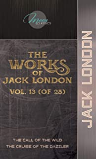 The Works of Jack London, Vol. 13 (of 25): The Call of the Wild; The Cruise of the Dazzler