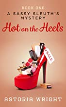 Hot on the Heels (A Sassy Sleuth's Mystery Book 1)