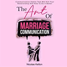 The Art of Marriage Communication: Communication Habits That Will Kill Your Relationship and How to Do It Better