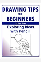 Drawing Tips For Beginners: Exploring Ideas With Pencil (Teach Yourself To Draw Book 4) Kindle Edition