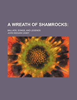 A Wreath of Shamrocks; Ballads, Songs, and Legends