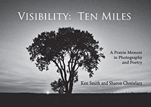 Visibility: Ten Miles: A Prairie Memoir in Photography and Poetry