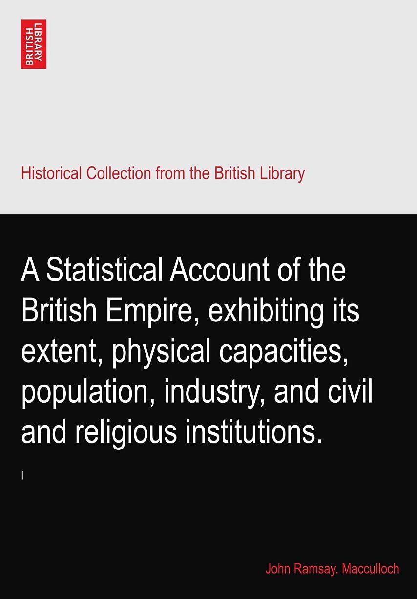 早くコンピューターシフトA Statistical Account of the British Empire, exhibiting its extent, physical capacities, population, industry, and civil and religious institutions.: I