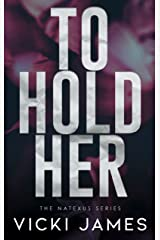 To Hold Her: A Natexus Novella Kindle Edition