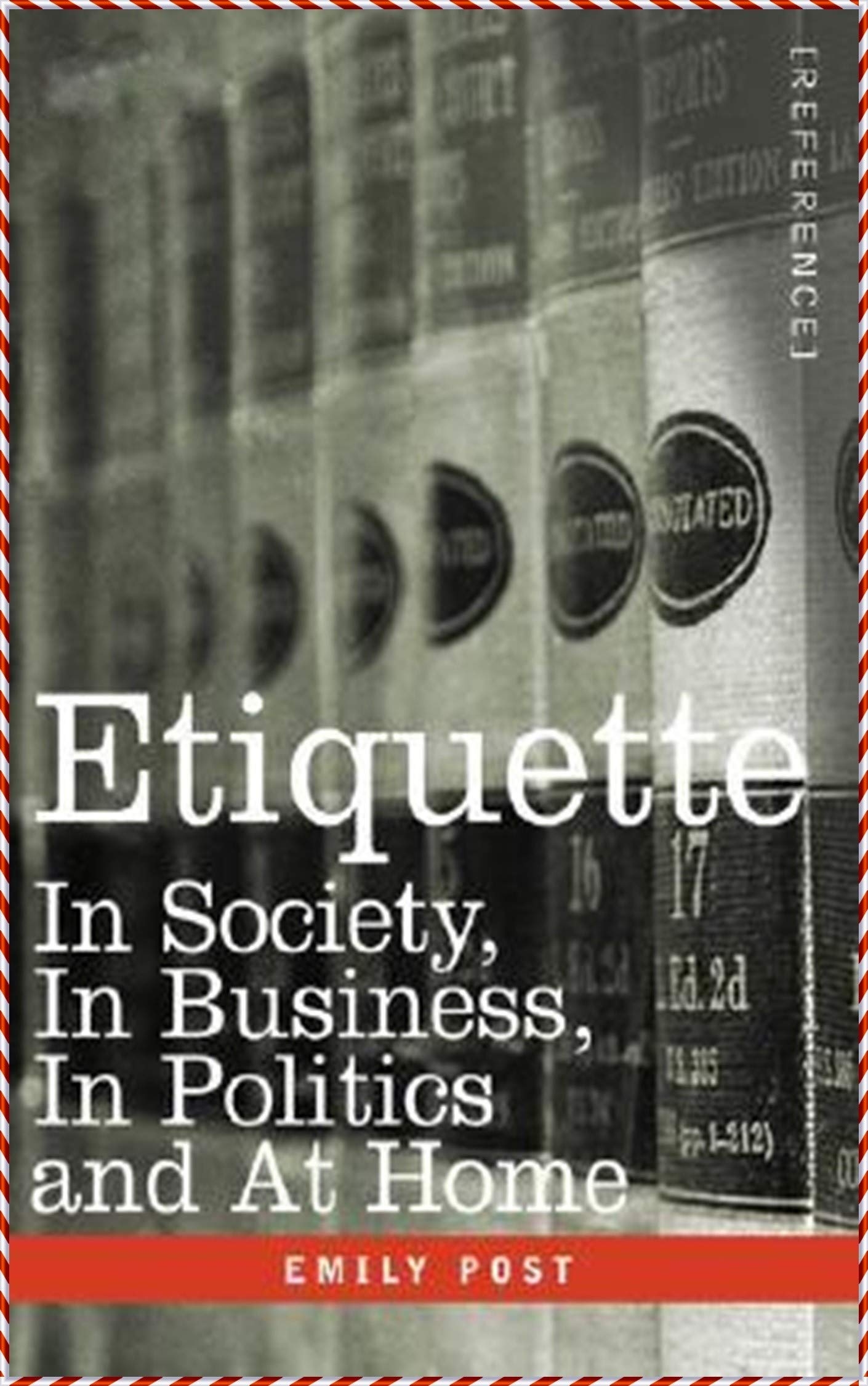 Etiquette in Society, in Business, in Politics and at Home - Emily Post [Literary Touchstone Edition](annotated)