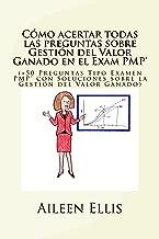 Cómo acertar todas las preguntas sobre Gestión del Valor Ganado en el Examen PMP®: (+50 Preguntas Tipo Examen PMP® con Soluciones sobre la Gestión del ... del Examen PMP nº 1) (Spanish Edition)