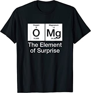 Periodic table OMg the element of surprise Funny nerd Shirt