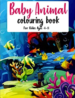 Baby Animal Coloring Book: Coloring Book for Kids Ages 4-8:Features 25 Adorable Animals To Color In & Draw, Activity Book ...