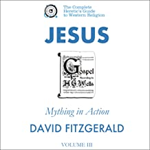 Jesus: Mything in Action, Vol. III: The Complete Heretic's Guide to Western Religion, Volume 4