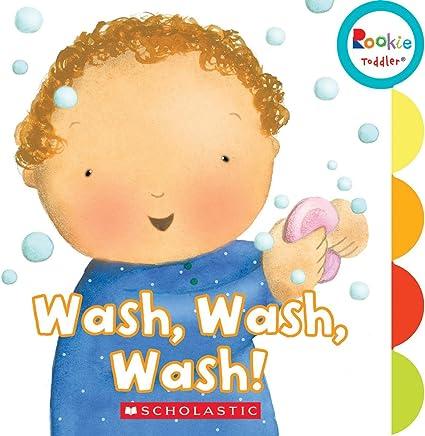 Wash, Wash, Wash! (Rookie Toddler)