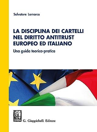 La disciplina dei cartelli nel diritto antitrust europeo ed italiano: una guida teorico-pratica