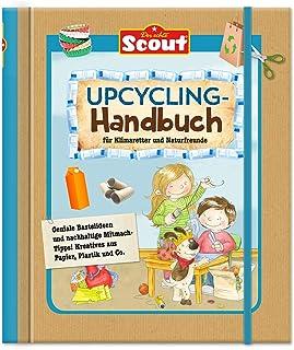 Scout Upcycling Handbuch: für Klimaretter und Naturfreunde