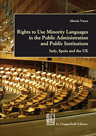 Rights to Use Minority Languages in the Public Administration and Public Institutions: Italy, Spain and the UK