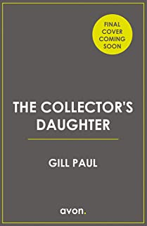 The Collector's Daughter: A gripping and sweeping tale of unforgettable discoveries and unforgiveable secrets for 2021