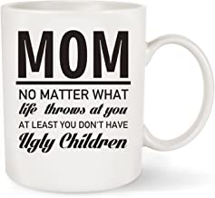 Gift For Mom - At Least You Don't Have Ugly ChildrenCoffee Mug Tea Cup White Ceramic 11 OZ - Great Gift Idea For Mothers Birthday, Mother's Day,Christmas or Holidays from Son,Daughter or Husband By F