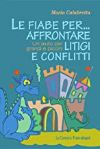 Le fiabe per ... affrontare litigi e conflitti. Un aiuto per grandi e piccini (Le comete Vol. 214) (Italian Edition)