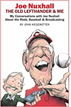 Joe Nuxhall: The Old Lefthander & Me: My Conversations with Joe Nuxhall About the Reds, Baseball & Broadcasting