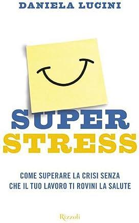 Superstress: Come superare la crisi senza che il tuo lavoro ti rovini la vita