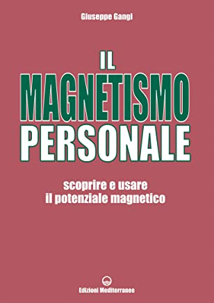 Il Magnetismo Personale: scoprire e usare il potenziale magnetico (Poteri della mente)