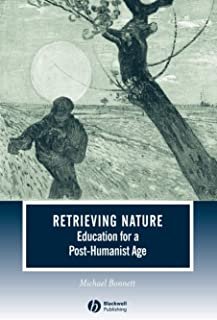 Retrieving Nature: Education for a Post–Humanist Age