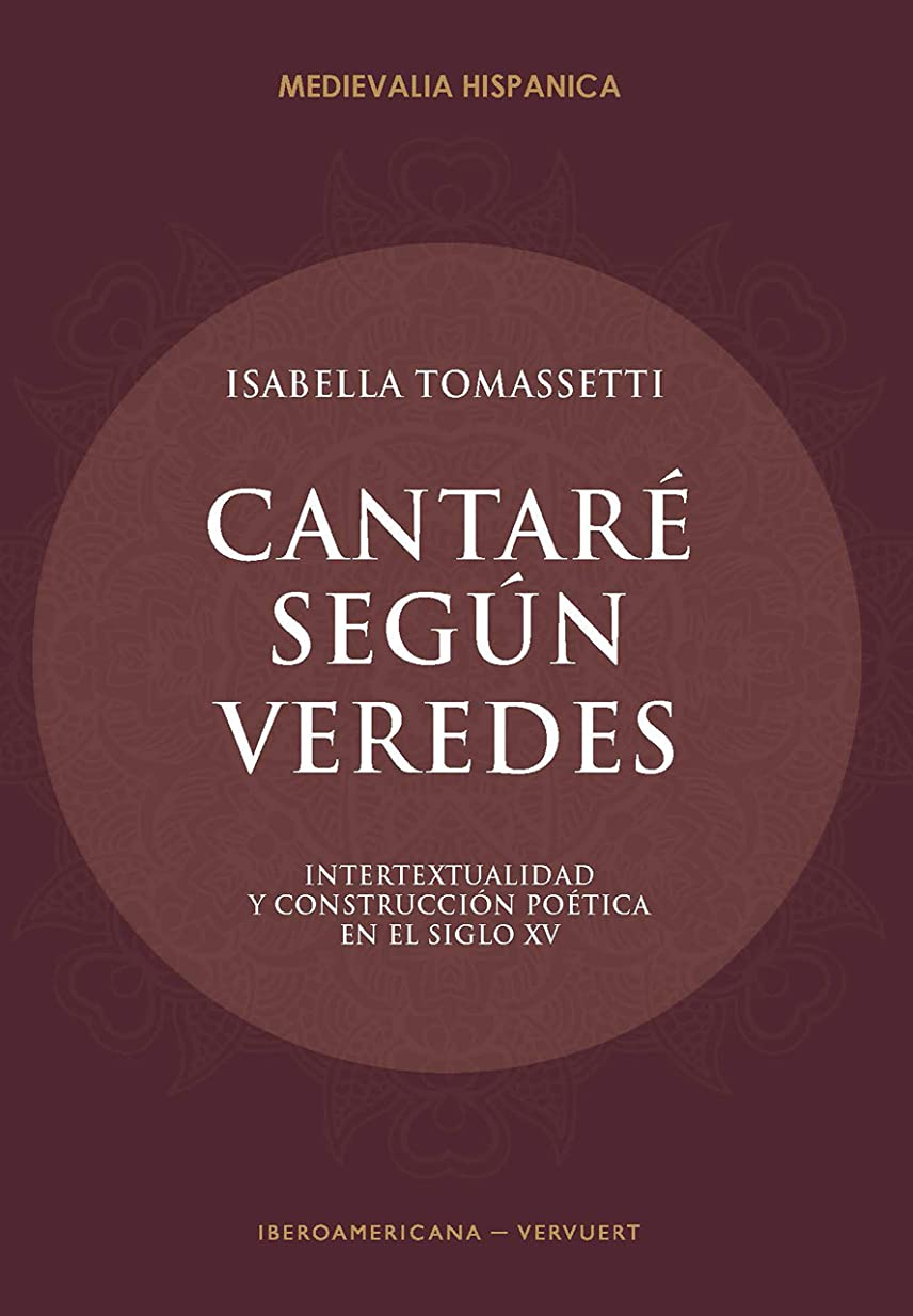 全員商標状Cantaré según veredes: Intertextualidad y construcción poética en el siglo XV (Medievalia Hispánica no 22) (Spanish Edition)