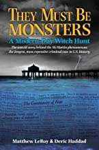 They Must Be Monsters: A Modern-Day Witch Hunt - The untold story of the McMartin Phenomenon: the longest, most expensive ...