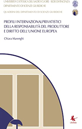 Profili Internazionalprivatistici della responsabilità del produttore e diritto dellUnione Europea