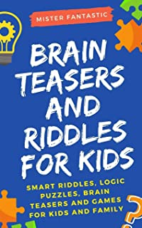 Brain Teasers and Riddles for Kids: Smart Riddles, Logic Puzzles, Brain Teasers and Mind Games for Kids and Family (Ages ...