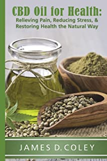 CBD Oil for Health: Reducing Stress, and Restoring Health the Natural Way