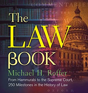 The Law Book: From Hammurabi to the International Criminal Court, 250 Milestones in the History of Law (Sterling Milestones)